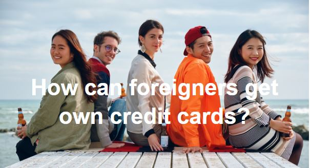 How can foreigners get own credit cards?